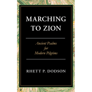 Marching to Zion: Ancient Psalms for Modern Pilgrims