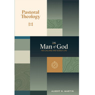 Pastoral Theology, The Man of God: His Calling and Godly Life