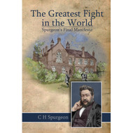 The Greatest Fight in the World: Spurgeon's Final Manifesto (Counted Faithful)