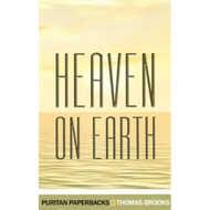 Heaven on Earth by Thomas Brooks (Paperback)