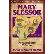 Mary Slessor: Forward into Calabar (CHRISTIAN HEROES: THEN & NOW)