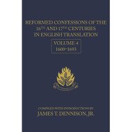 Reformed Confessions of the 16th and 17th Centuries in English Translation: Vol. 4, 1600–1693