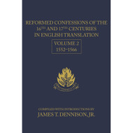 Reformed Confessions of the 16th and 17th Centuries in English Translation, Vol. 2: 1552-1566