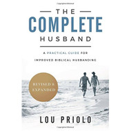 The Complete Husband: A Practical Guide for Improved Biblical Husbanding (revised and expanded)