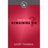 How Do I Kill Remaining Sin? (Cultivating Biblical Godliness)