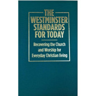 The Westminster Standards for Today : Recovering the Church and Worship for Everyday Christian Living