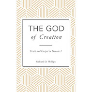 The God of Creation: Truth and Gospel in Genesis 1