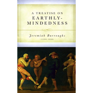 A Treatise on Earthly-Mindedness by Jeremiah Burroughs (Hardcover)