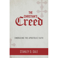 The Christian's Creed: Embracing the Apostolic Faith