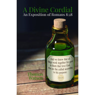 A Divine Cordial: An Exposition of Romans 8:28