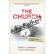 The Church - Why Bother?: The Nature, Purpose and Functions of the Local Church