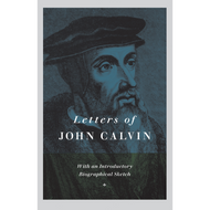 Letters of John Calvin: With an Introductory Biography Sketch
