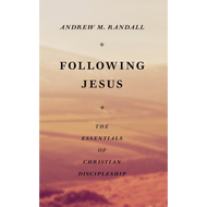 Following Jesus: The Essentials of Christian Discipleship