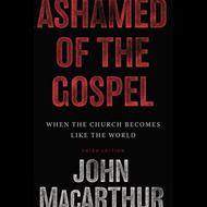 Ashamed of the Gospel by John MacArthur (Hardcover)