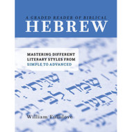 A Graded Reader of Biblical Hebrew: Mastering Different Literary Styles from Simple to Advanced