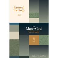 Pastoral Theology, The Man of God: His Preaching and Teaching Labor (Vol. 2)