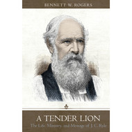 A Tender Lion: The Life, Ministry, and Message of J.C. Ryle