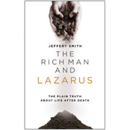 The Rich Man and Lazarus: The Plain Truth About Life After Death