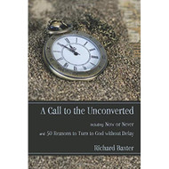 A Call to the Unconverted: Including Now or Never & 50 Reasons