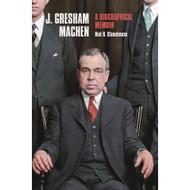 J. Gresham Machen: A Biographical Memoir