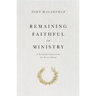 Remaining Faithful in Ministry: 9 Essential Convictions for Every Pastor