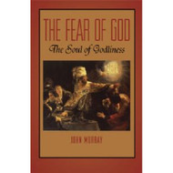 The Fear of God: The Soul of Godliness
