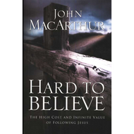 Hard to Believe by John MacArthur (Hardcover)