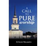 A Call to Pure Worship by D. Scott Meadows