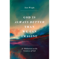 God is Always Better Than We Can Imagine: 31 Meditations on the Greatness of God