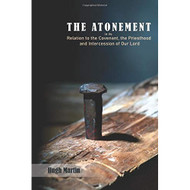 The Atonement: in its Relation to the Covenant, the Priesthood and Intercession of Our Lord