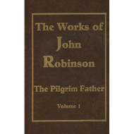 The Works of John Robinson (Vol. 1)