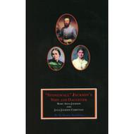 """Stonewall"" Jackson's Wife and Daughter: Mary Anna Jackson and Julia Jackson Christian"