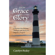 From Grace to Glory: A Present Day Journey Through John Bunyan's 'Pilgrim's Progress'