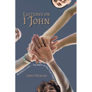 Lectures on 1 John: Brotherly Love – The Mark of the True Child of God