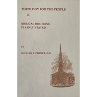 Theology for the People -or- Biblical Doctrine, Plainly Stated