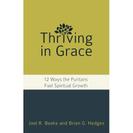 Thriving in Grace: Twelve Ways the Puritans Fuel Spiritual Growth