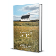In Service to the Church: Essays in Honor of Dr. Robert Paul Martin
