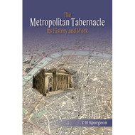 The Metropolitan Tabernacle: Its History and Work
