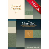 Pastoral Theology, The Man of God: His Shepherding, Evangelizing, and Counseling Labors (Vol. 3) - EBOOK