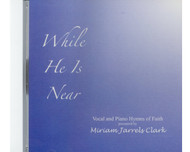 While He Is Near: Vocal and Piano Hymns of Faith (CD)