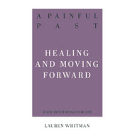 A Painful Past: Healing and Moving Forward (31-Day Devotionals for Life)