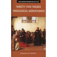 The Ninety-Five Theses In Their Theological Significance