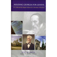 Holding Georgia for Geneva: P.H. Mell and the Baptist Defense for Calvinistic Orthodoxy