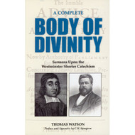 A Complete Body of Divinity: Sermons Upon the Westminster Shorter Catechism