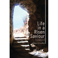 Life in a Risen Saviour: An Exposition of 1 Corinthians 15