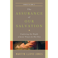 The Assurance of Our Salvation by D. Martyn Lloyd-Jones