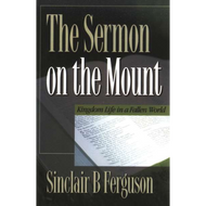 The Sermon on the Mount by Sinclair B. Ferguson (Paperback)