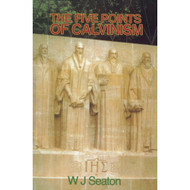 The Five Points of Calvinism by W.J. Seaton (Booklet)