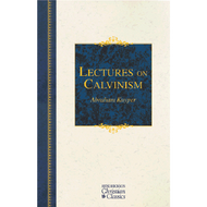 Lectures on Calvinism: The Stone Lectures by Abraham Kuyper (Hardcover)