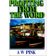 Profiting from the Word by Arthur W. Pink (Paperback)